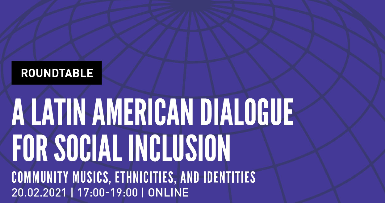 Roundtable | A Latin American Dialogue for Social Inclusion: Community Musics, Ethnicities, and Identities