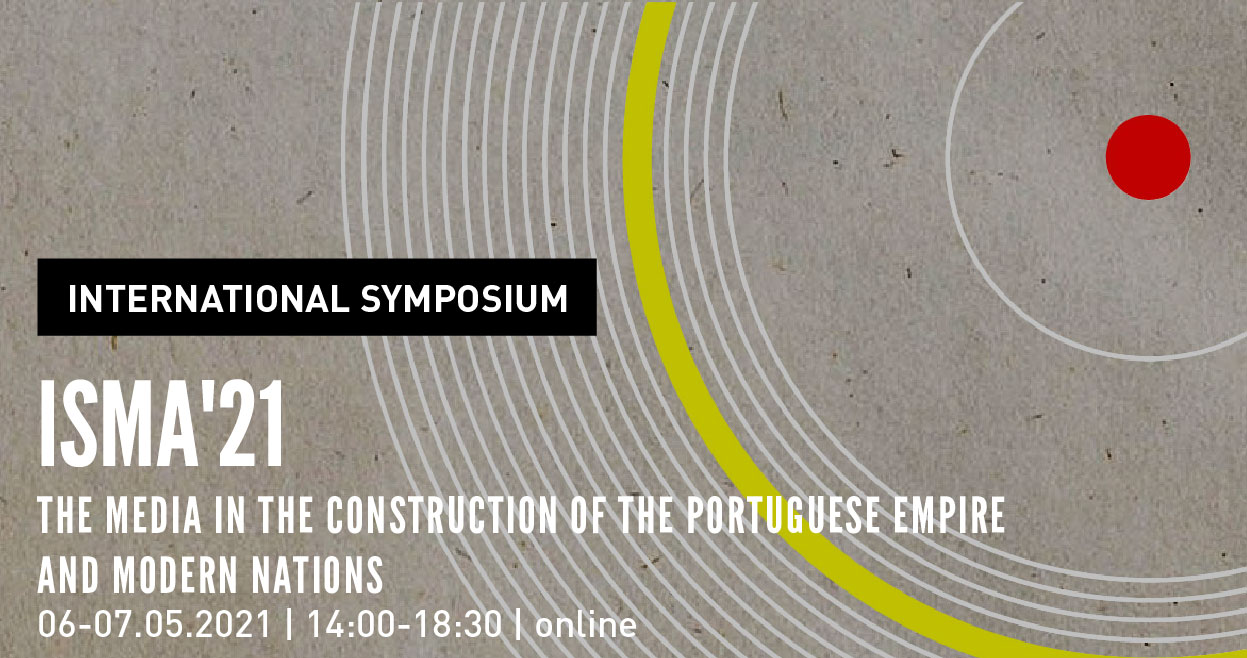 International Symposium | ISMA'21: The media in the construction of the Portuguese Empire and Modern Nations