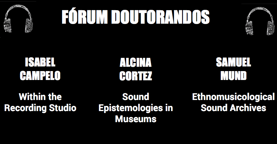 Isabel Campelo - Within the recording studio  |   Alcina Cortez - Sound epistemologies in museums  |  Samuel Mund - Ethnomusicological Sound Archives