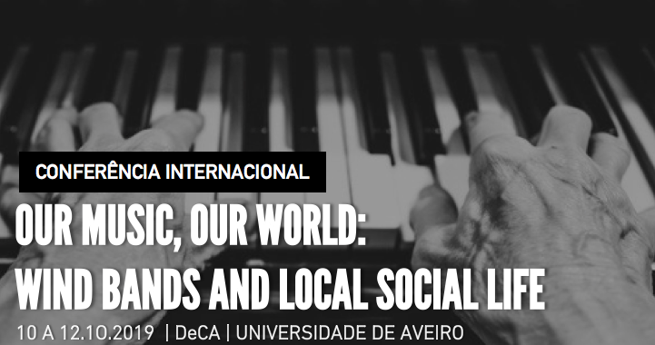 "Conferência internacional ""Our music, our world: wind bands and local social life"""